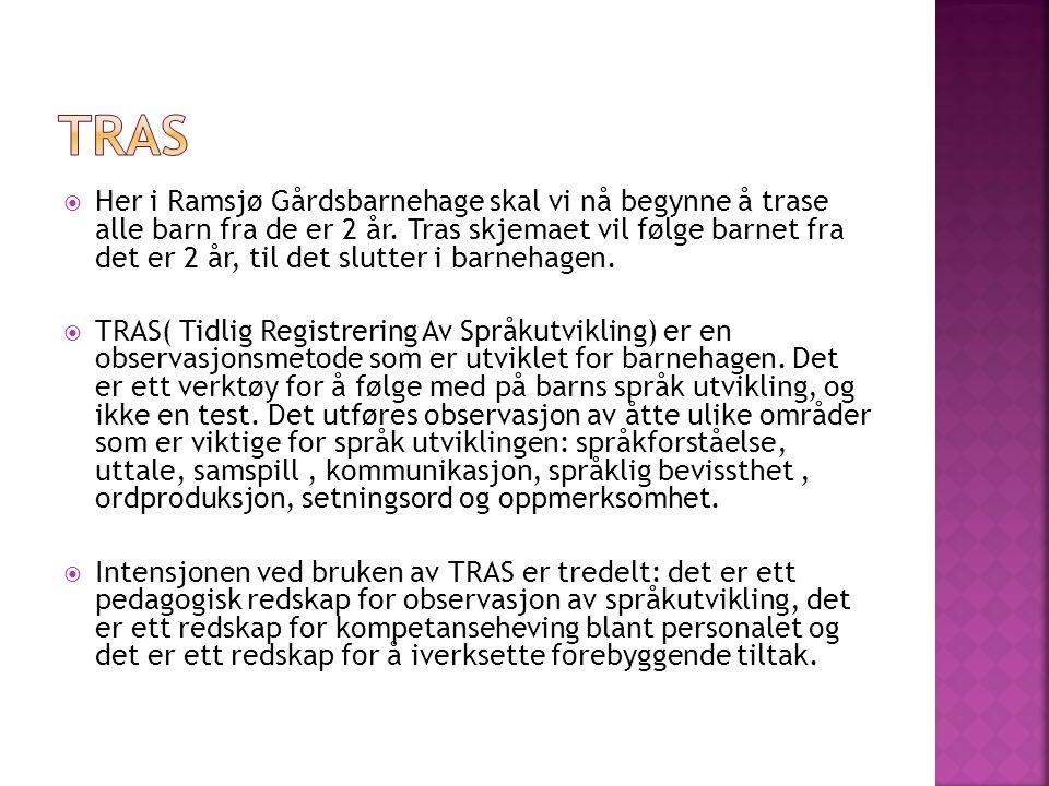  Her i Ramsjø Gårdsbarnehage skal vi nå begynne å trase alle barn fra de er 2 år. Tras skjemaet vil følge barnet fra det er 2 år, til det slutter i b