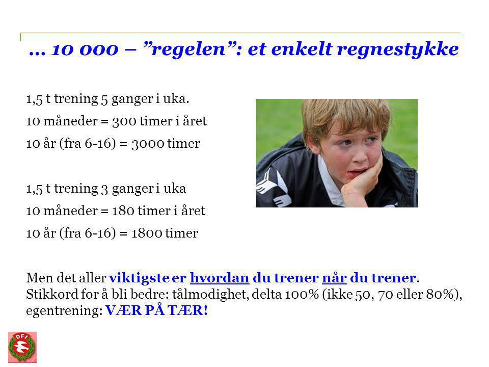 """… 10 000 – """"regelen"""": et enkelt regnestykke 1,5 t trening 5 ganger i uka. 10 måneder = 300 timer i året 10 år (fra 6-16) = 3000 timer 1,5 t trening 3"""