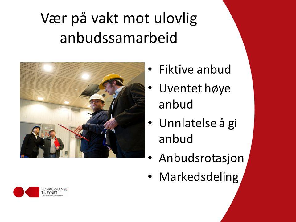 Vær på vakt mot ulovlig anbudssamarbeid • Fiktive anbud • Uventet høye anbud • Unnlatelse å gi anbud • Anbudsrotasjon • Markedsdeling