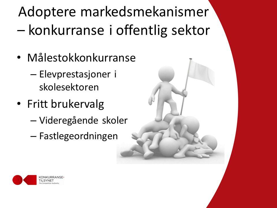 Adoptere markedsmekanismer – konkurranse i offentlig sektor • Målestokkonkurranse – Elevprestasjoner i skolesektoren • Fritt brukervalg – Videregående skoler – Fastlegeordningen