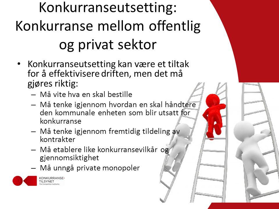 Konkurranseutsetting: Konkurranse mellom offentlig og privat sektor • Konkurranseutsetting kan være et tiltak for å effektivisere driften, men det må gjøres riktig: – Må vite hva en skal bestille – Må tenke igjennom hvordan en skal håndtere den kommunale enheten som blir utsatt for konkurranse – Må tenke igjennom fremtidig tildeling av kontrakter – Må etablere like konkurransevilkår og gjennomsiktighet – Må unngå private monopoler