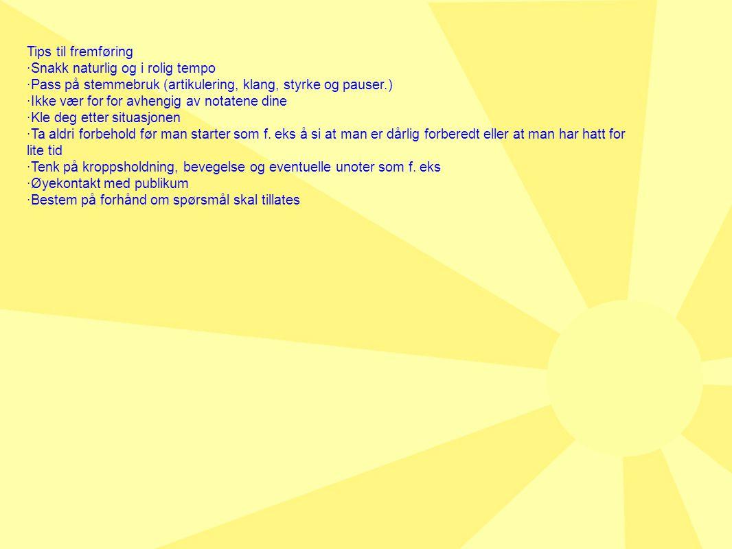 Tips til fremføring ·Snakk naturlig og i rolig tempo ·Pass på stemmebruk (artikulering, klang, styrke og pauser.) ·Ikke vær for for avhengig av notate