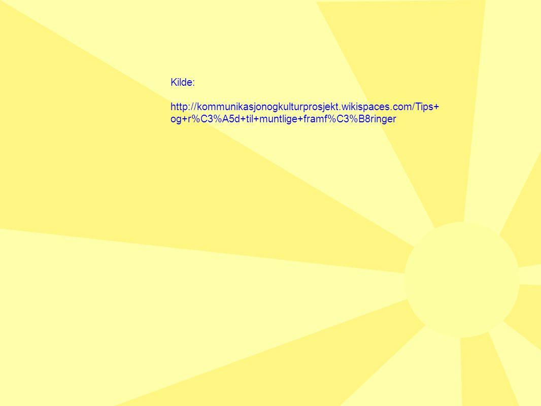 Kilde: http://kommunikasjonogkulturprosjekt.wikispaces.com/Tips+ og+r%C3%A5d+til+muntlige+framf%C3%B8ringer