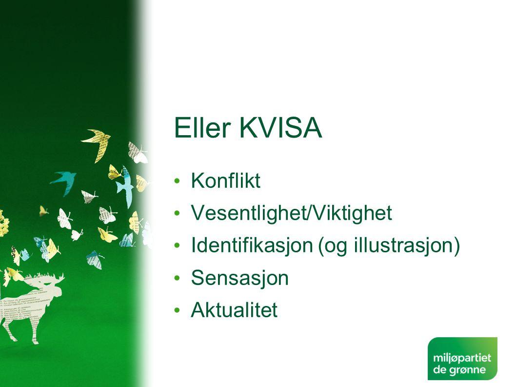 Eller KVISA • Konflikt • Vesentlighet/Viktighet • Identifikasjon (og illustrasjon) • Sensasjon • Aktualitet