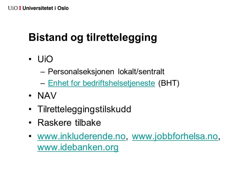 Bistand og tilrettelegging •UiO –Personalseksjonen lokalt/sentralt –Enhet for bedriftshelsetjeneste (BHT)Enhet for bedriftshelsetjeneste •NAV •Tilrett