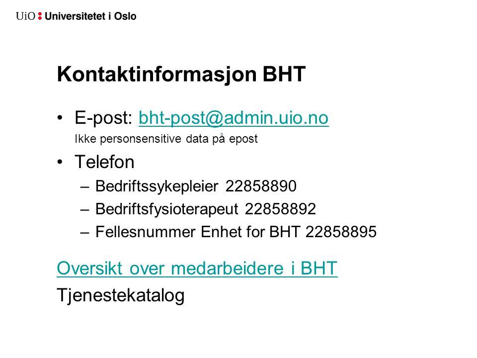 Kontaktinformasjon BHT •E-post: bht-post@admin.uio.nobht-post@admin.uio.no Ikke personsensitive data på epost •Telefon –Bedriftssykepleier 22858890 –B