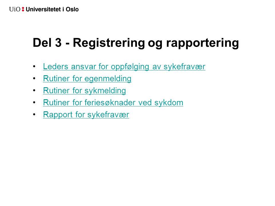 Del 3 - Registrering og rapportering •Leders ansvar for oppfølging av sykefraværLeders ansvar for oppfølging av sykefravær •Rutiner for egenmeldingRut