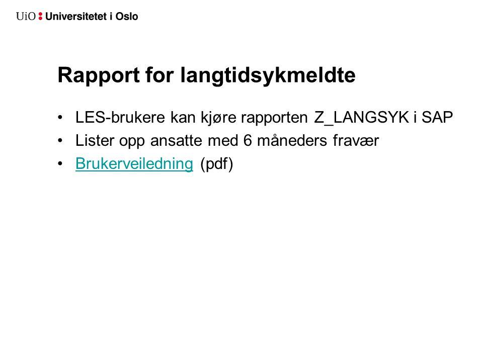 Rapport for langtidsykmeldte •LES-brukere kan kjøre rapporten Z_LANGSYK i SAP •Lister opp ansatte med 6 måneders fravær •Brukerveiledning (pdf)Brukerv