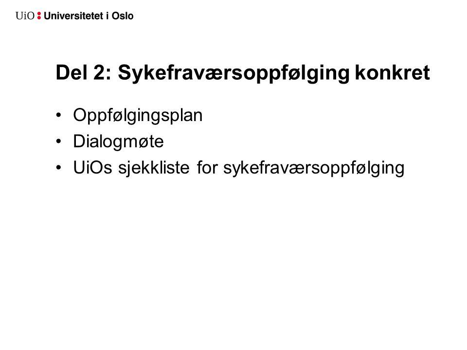 Del 2: Sykefraværsoppfølging konkret •Oppfølgingsplan •Dialogmøte •UiOs sjekkliste for sykefraværsoppfølging