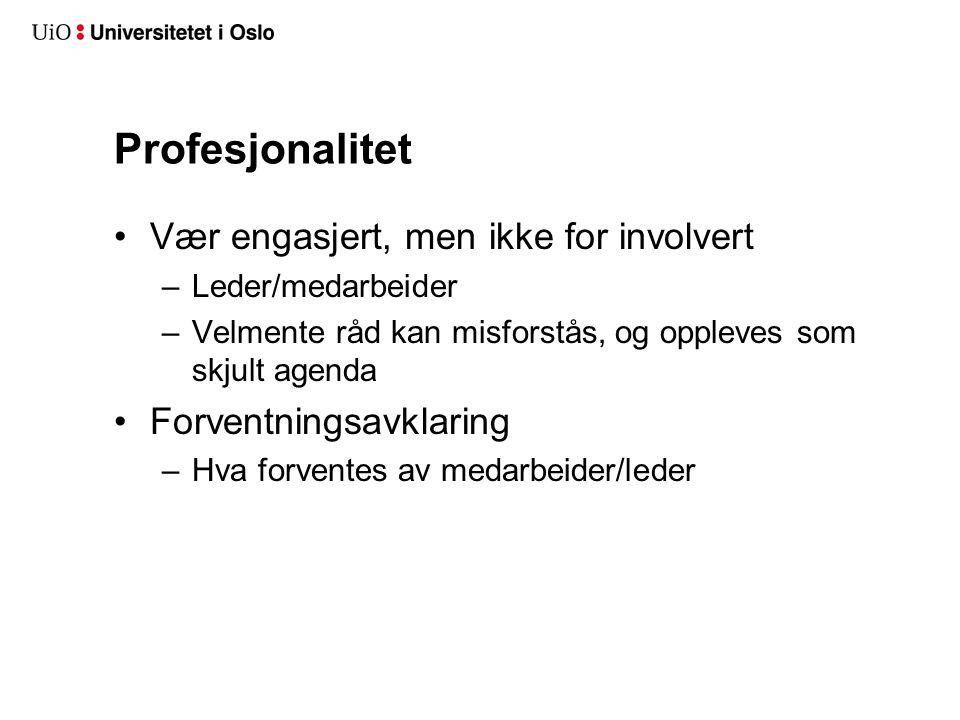 Profesjonalitet •Vær engasjert, men ikke for involvert –Leder/medarbeider –Velmente råd kan misforstås, og oppleves som skjult agenda •Forventningsavk