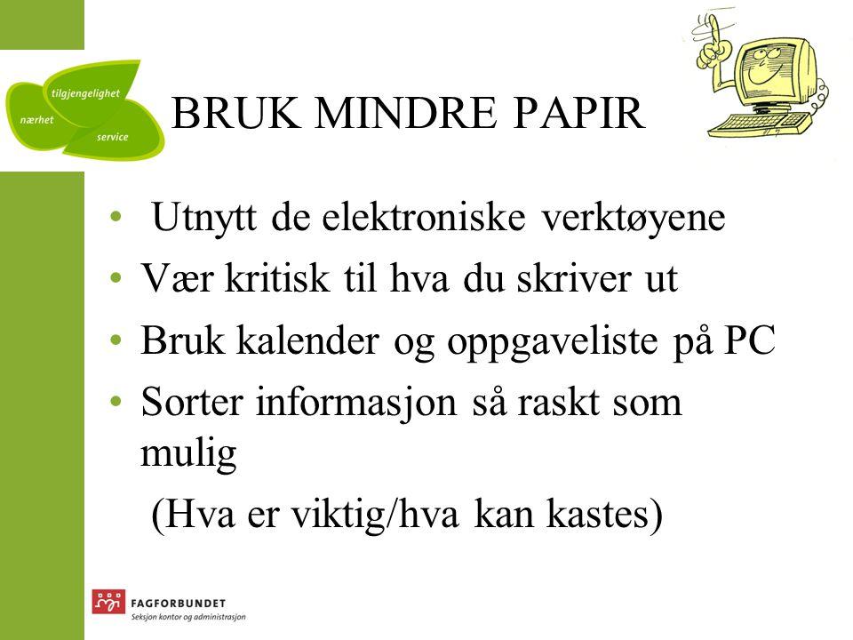 BRUK MINDRE PAPIR • Utnytt de elektroniske verktøyene •Vær kritisk til hva du skriver ut •Bruk kalender og oppgaveliste på PC •Sorter informasjon så r