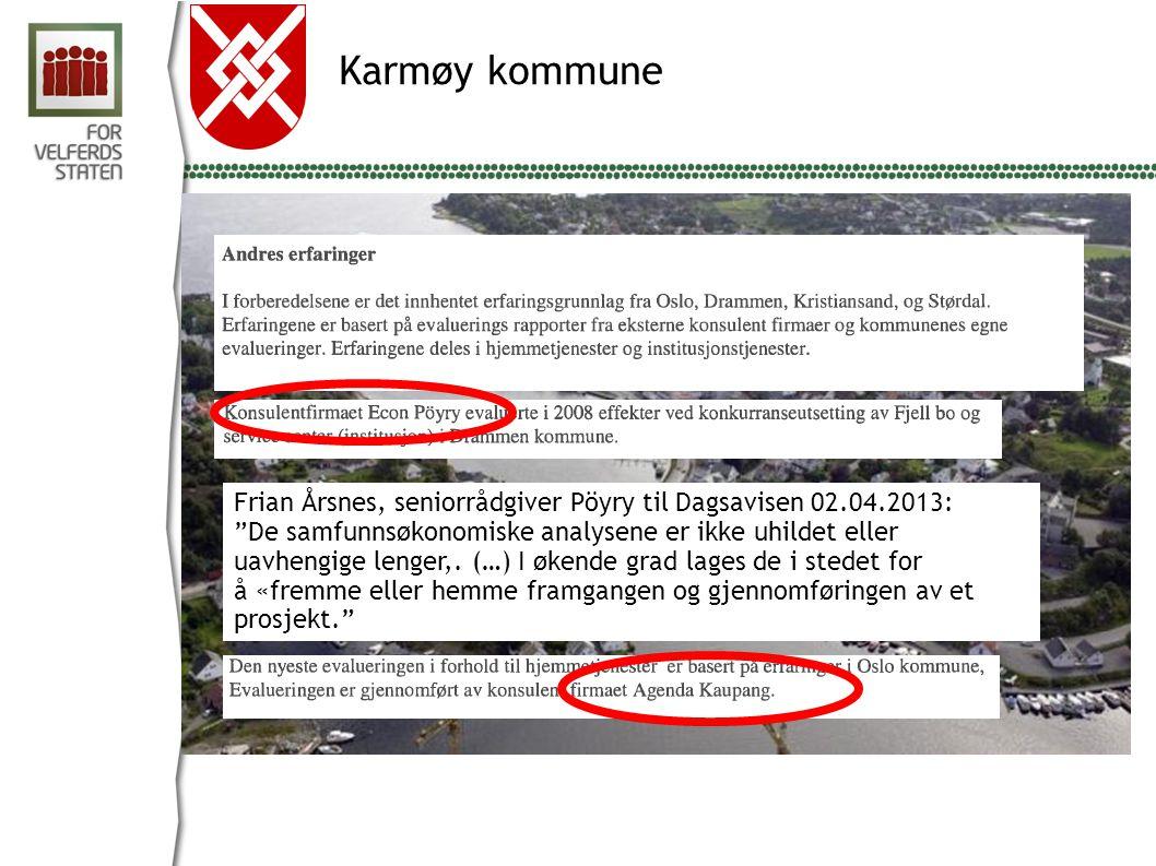 """Karmøy kommune Frian Årsnes, seniorrådgiver Pöyry til Dagsavisen 02.04.2013: """"De samfunnsøkonomiske analysene er ikke uhildet eller uavhengige lenger,"""