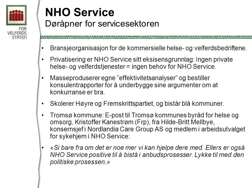 NHO Service Døråpner for servicesektoren •Bransjeorganisasjon for de kommersielle helse- og velferdsbedriftene. •Privatisering er NHO Service sitt eks