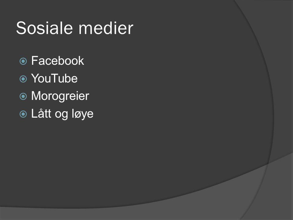 Sosiale medier  Facebook  YouTube  Morogreier  Lått og løye