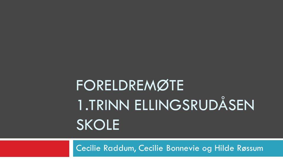 FORELDREMØTE 1.TRINN ELLINGSRUDÅSEN SKOLE Cecilie Raddum, Cecilie Bonnevie og Hilde Røssum