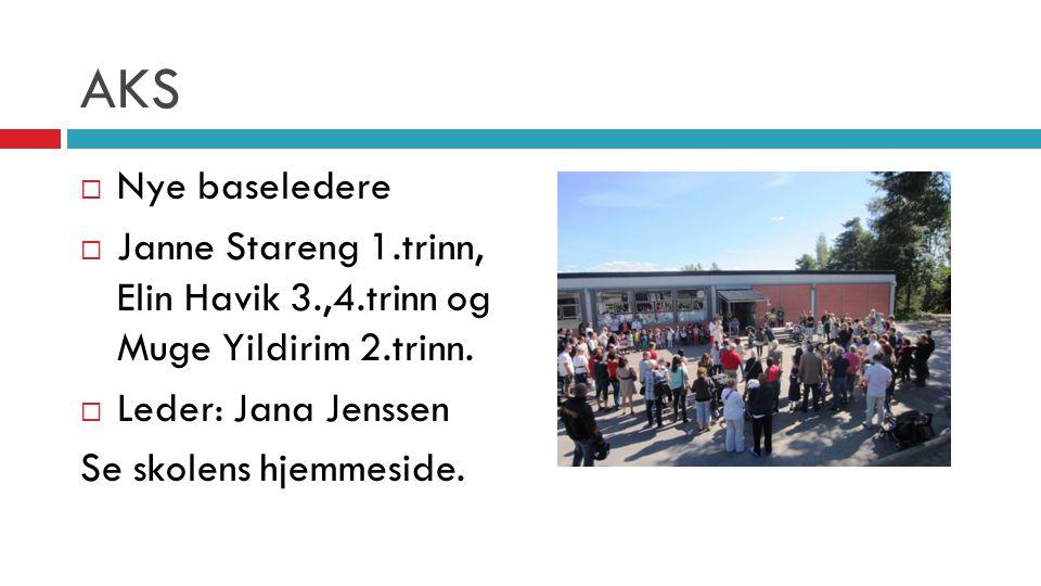 AKS  Nye baseledere  Janne Stareng 1.trinn, Elin Havik 3.,4.trinn og Muge Yildirim 2.trinn.  Leder: Jana Jenssen Se skolens hjemmeside.
