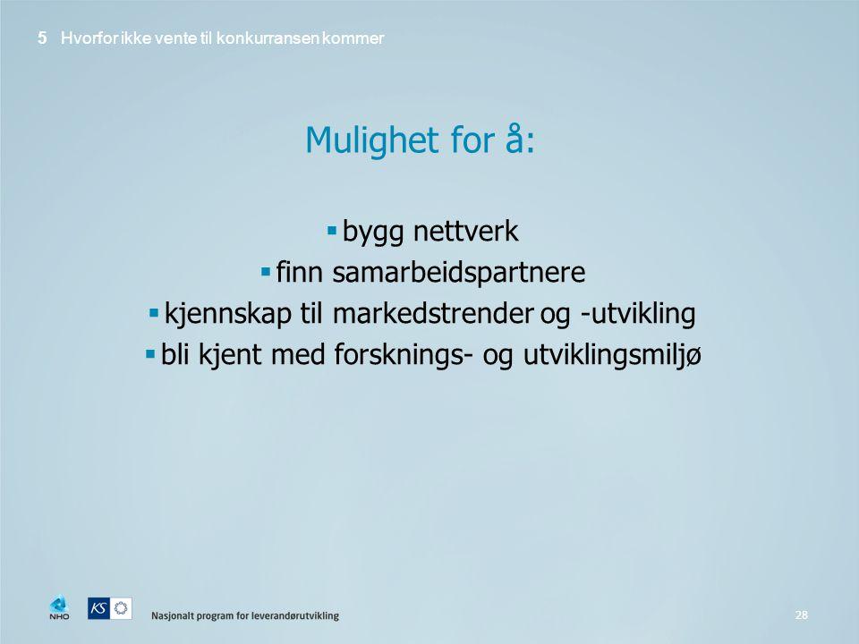 28 Mulighet for å:  bygg nettverk  finn samarbeidspartnere  kjennskap til markedstrender og -utvikling  bli kjent med forsknings- og utviklingsmiljø 5 Hvorfor ikke vente til konkurransen kommer