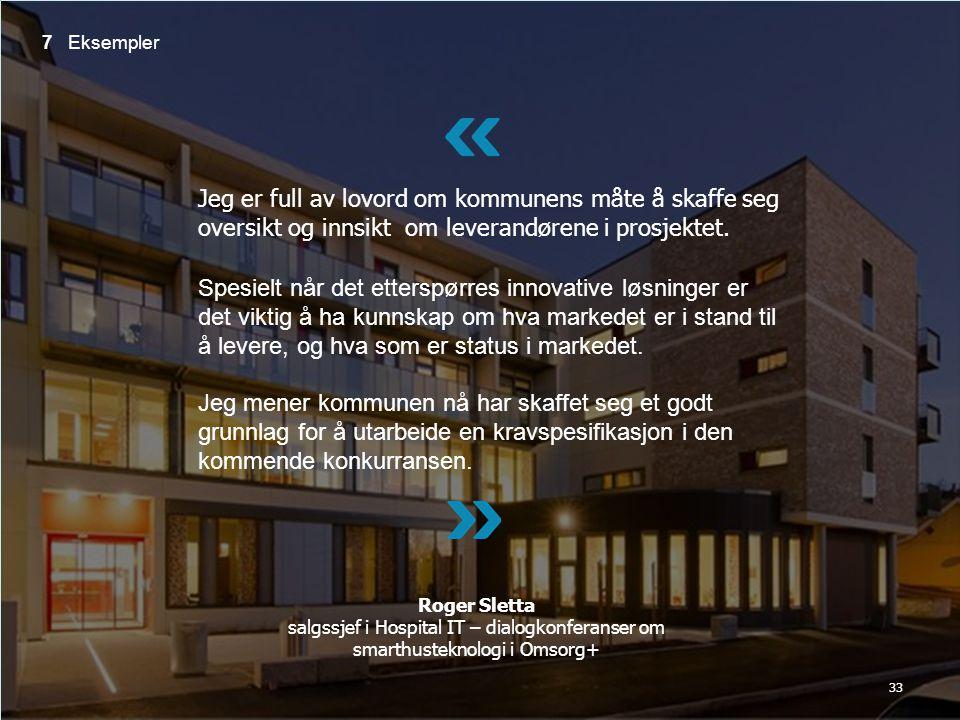 33 7 Eksempler Jeg er full av lovord om kommunens måte å skaffe seg oversikt og innsikt om leverandørene i prosjektet.