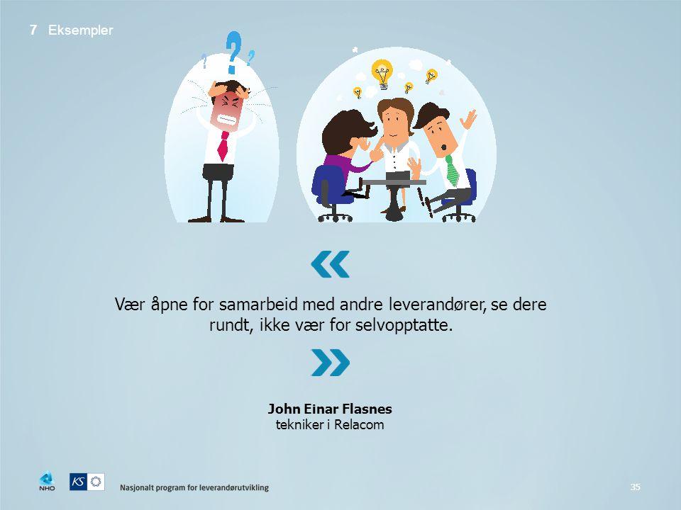 35 7 Eksempler Vær åpne for samarbeid med andre leverandører, se dere rundt, ikke vær for selvopptatte.