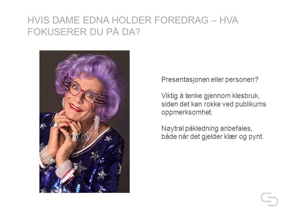 HVIS DAME EDNA HOLDER FOREDRAG – HVA FOKUSERER DU PÅ DA.