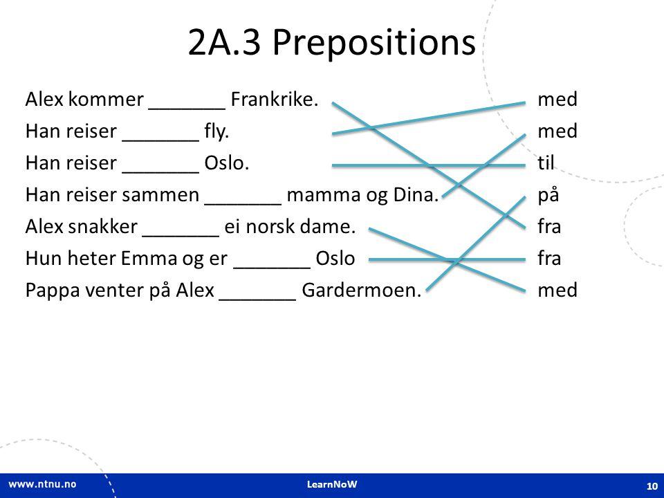 LearnNoW 2A.3 Prepositions Alex kommer _______ Frankrike.
