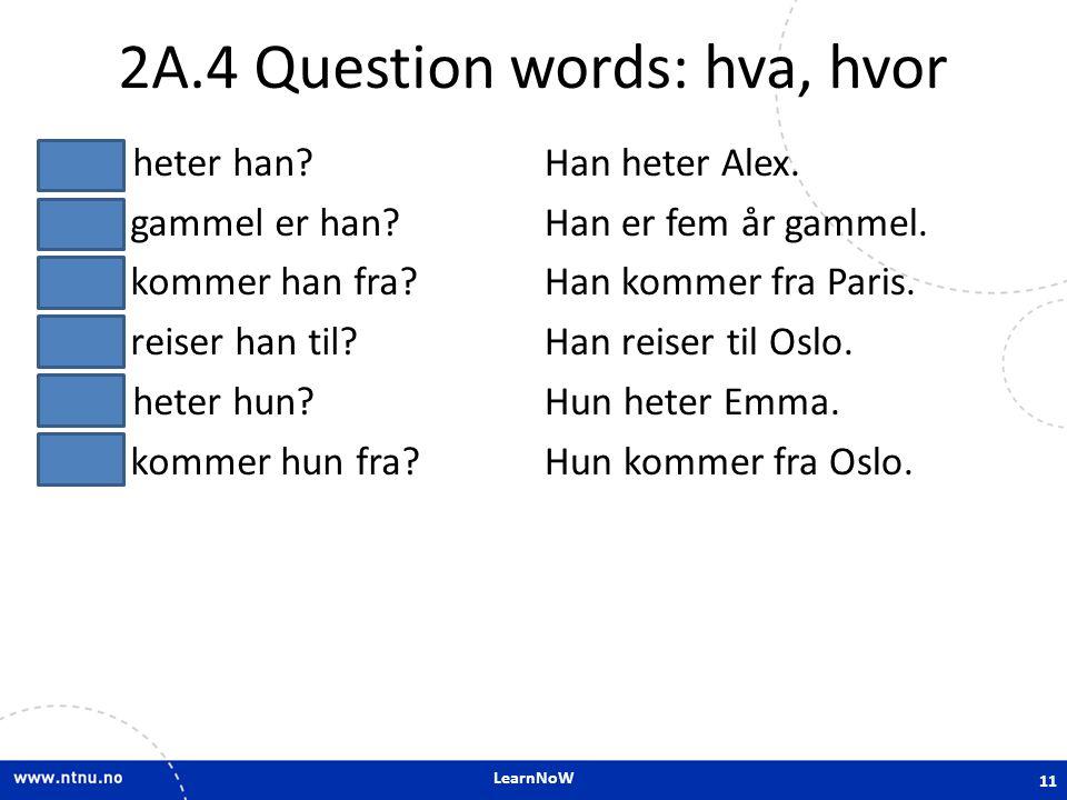 LearnNoW 2A.4 Question words: hva, hvor Hva heter han.