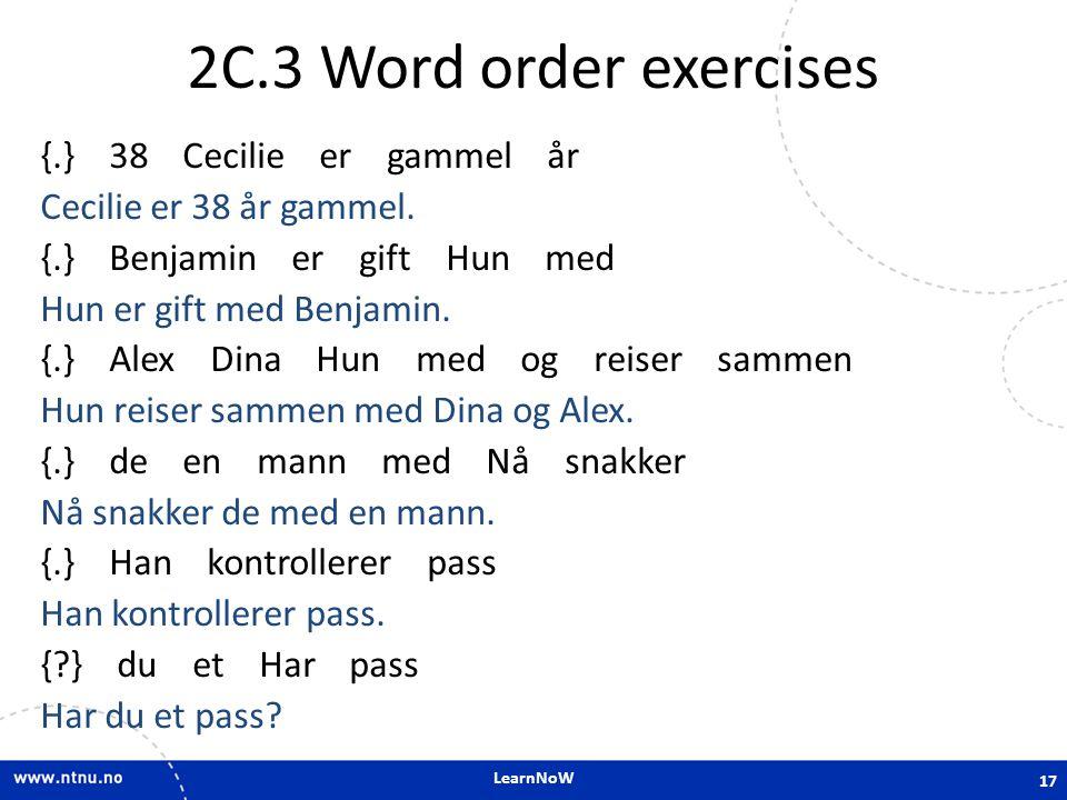 LearnNoW 2C.3 Word order exercises {.} 38 Cecilie er gammel år Cecilie er 38 år gammel.