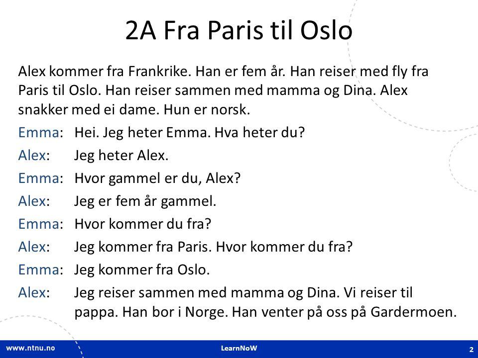 LearnNoW 2D.6 Word order exercises {.} Alex fra Frankrike kommer Alex kommer fra Frankrike.