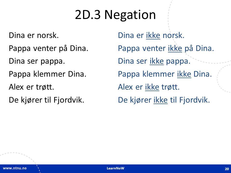 LearnNoW 2D.3 Negation Dina er norsk.Pappa venter på Dina.
