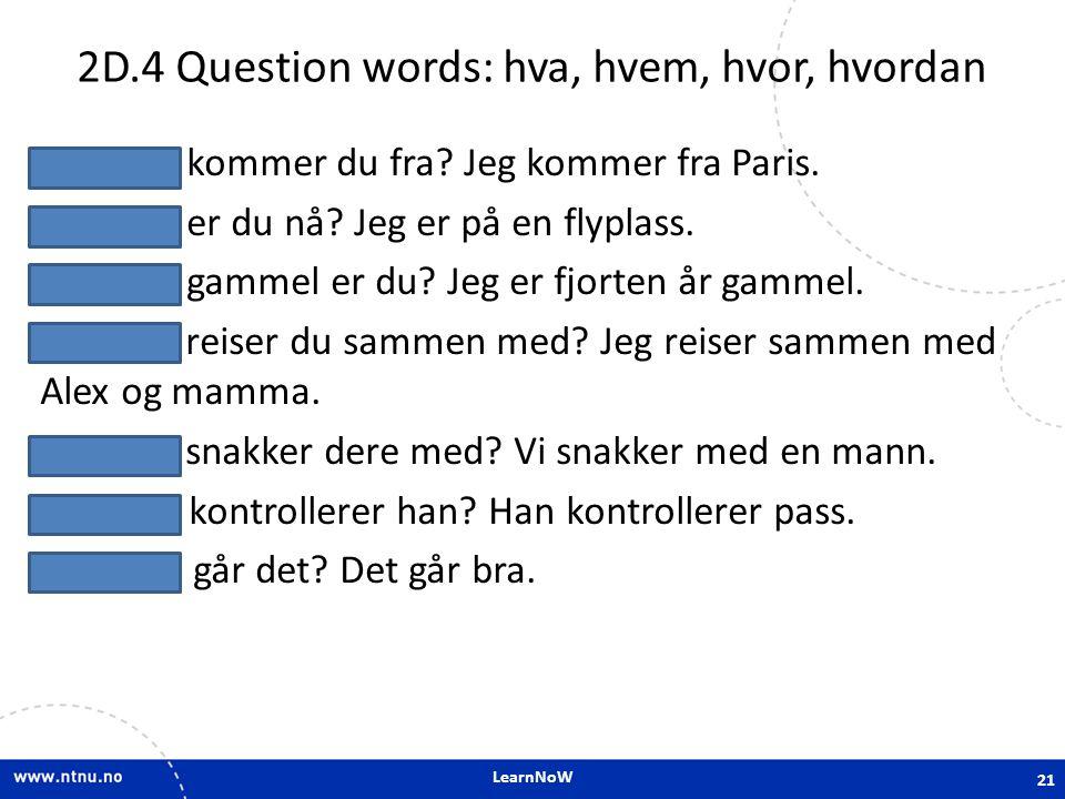 LearnNoW 2D.4 Question words: hva, hvem, hvor, hvordan Hvor kommer du fra.