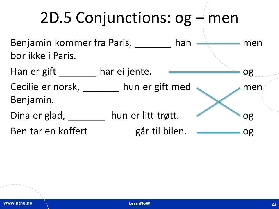 LearnNoW 2D.5 Conjunctions: og – men Benjamin kommer fra Paris, _______ han bor ikke i Paris.