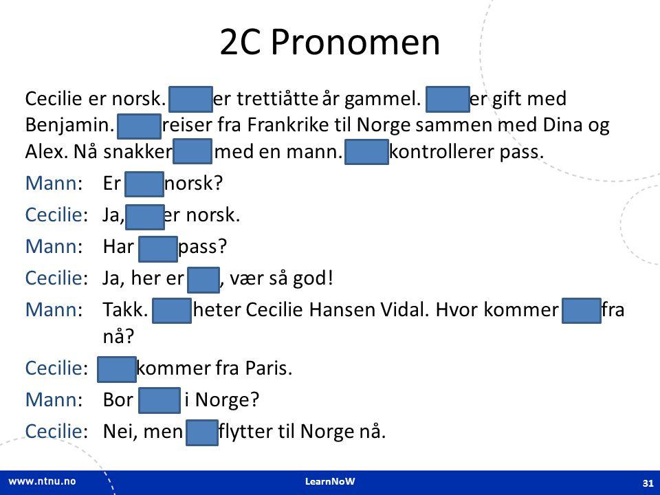LearnNoW 2C Pronomen Cecilie er norsk.Hun er trettiåtte år gammel.