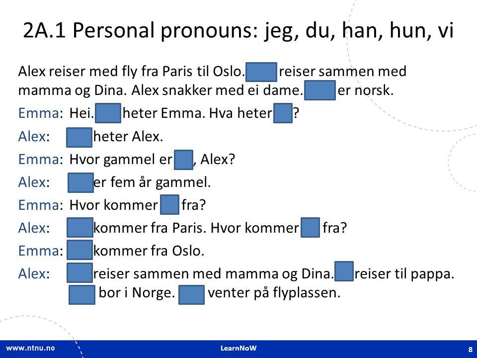 LearnNoW 2D.2 Nouns and gender: en - ei - et ei jente en gutt et fly en koffert ei dame et pass en bil et år 19