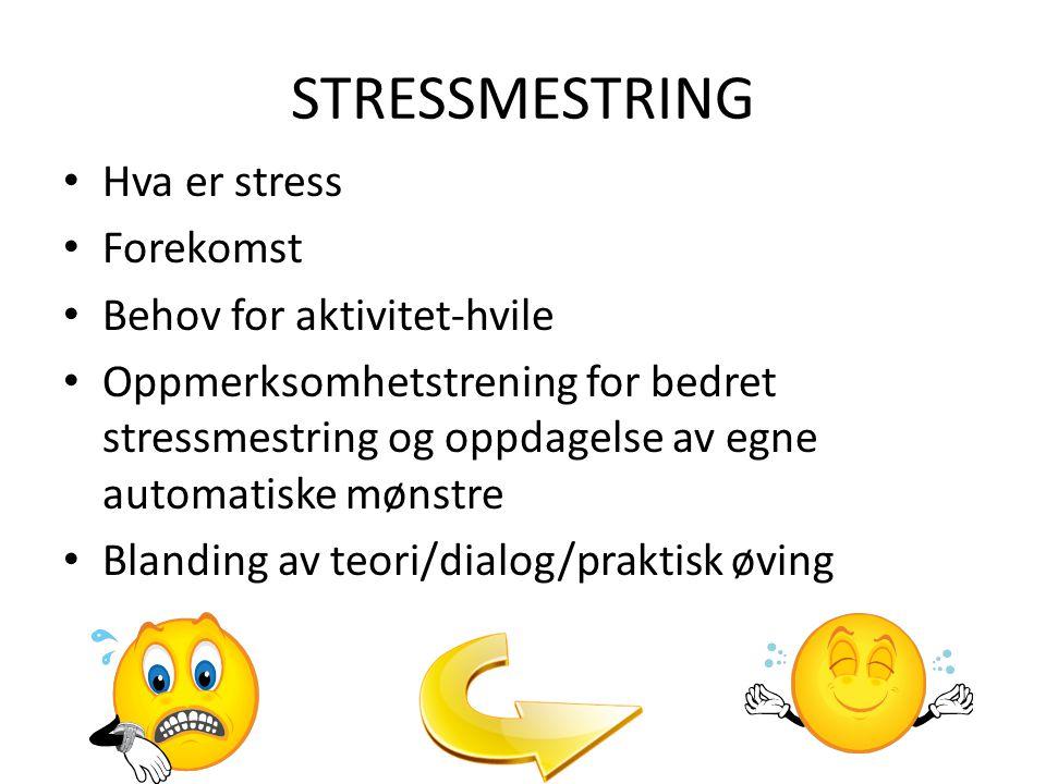 STRESSMESTRING • Hva er stress • Forekomst • Behov for aktivitet-hvile • Oppmerksomhetstrening for bedret stressmestring og oppdagelse av egne automatiske mønstre • Blanding av teori/dialog/praktisk øving
