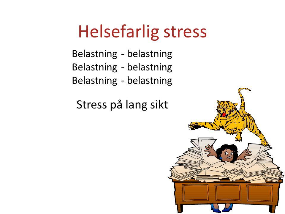 Stress på lang sikt Belastning - belastning Helsefarlig stress