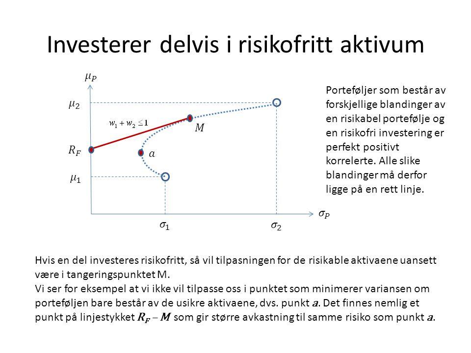Investerer delvis i risikofritt aktivum Hvis en del investeres risikofritt, så vil tilpasningen for de risikable aktivaene uansett være i tangeringspu