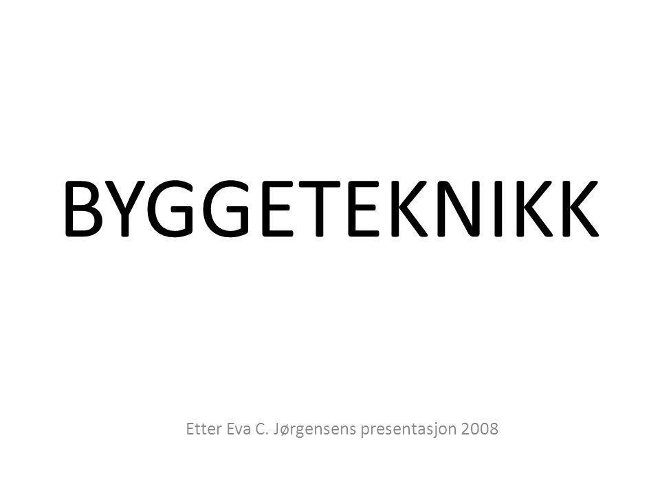 BYGGETEKNIKK Etter Eva C. Jørgensens presentasjon 2008