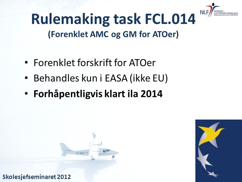 • Forenklet forskrift for ATOer • Behandles kun i EASA (ikke EU) • Forhåpentligvis klart ila 2014 Rulemaking task FCL.014 (Forenklet AMC og GM for ATO