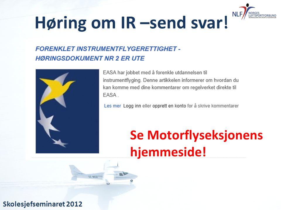 Høring om IR –send svar! Skolesjefseminaret 2012 Se Motorflyseksjonens hjemmeside!