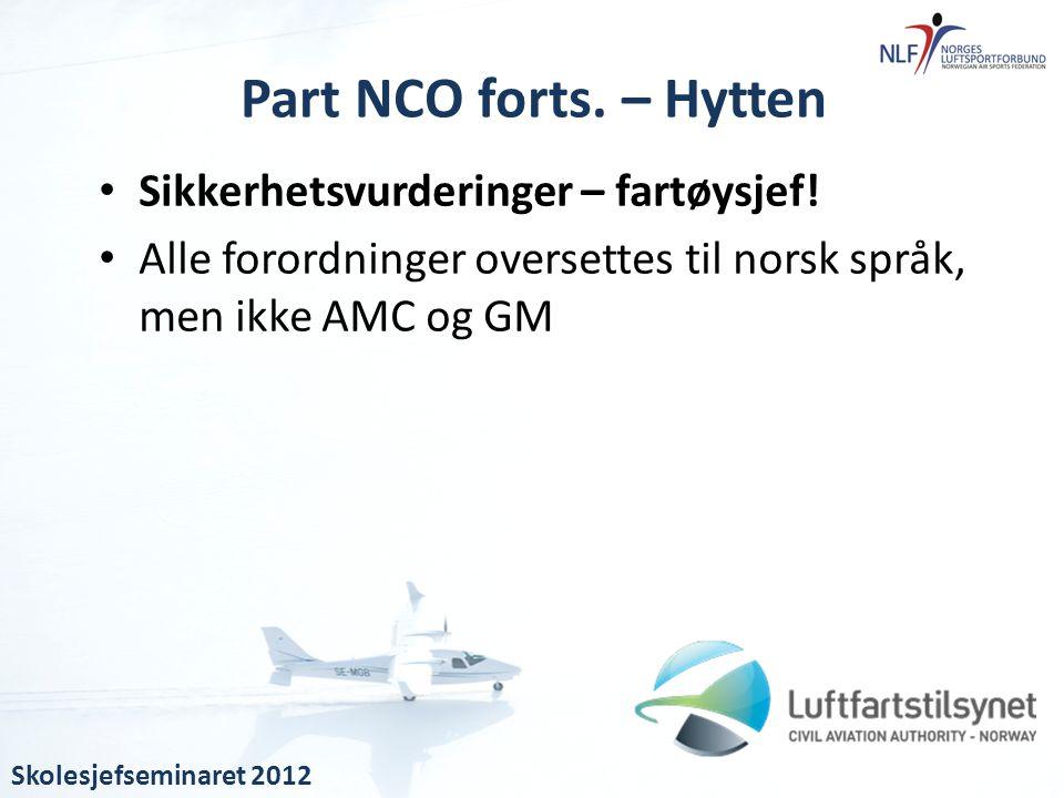 • Sikkerhetsvurderinger – fartøysjef! • Alle forordninger oversettes til norsk språk, men ikke AMC og GM Part NCO forts. – Hytten Skolesjefseminaret 2