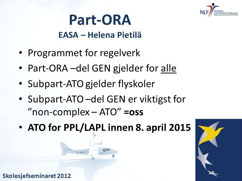 """• Programmet for regelverk • Part-ORA –del GEN gjelder for alle • Subpart-ATO gjelder flyskoler • Subpart-ATO –del GEN er viktigst for """"non-complex –"""