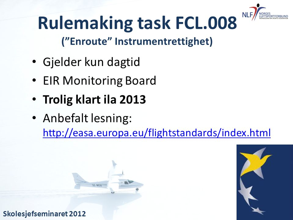 • Gjelder kun dagtid • EIR Monitoring Board • Trolig klart ila 2013 • Anbefalt lesning: http://easa.europa.eu/flightstandards/index.html http://easa.e