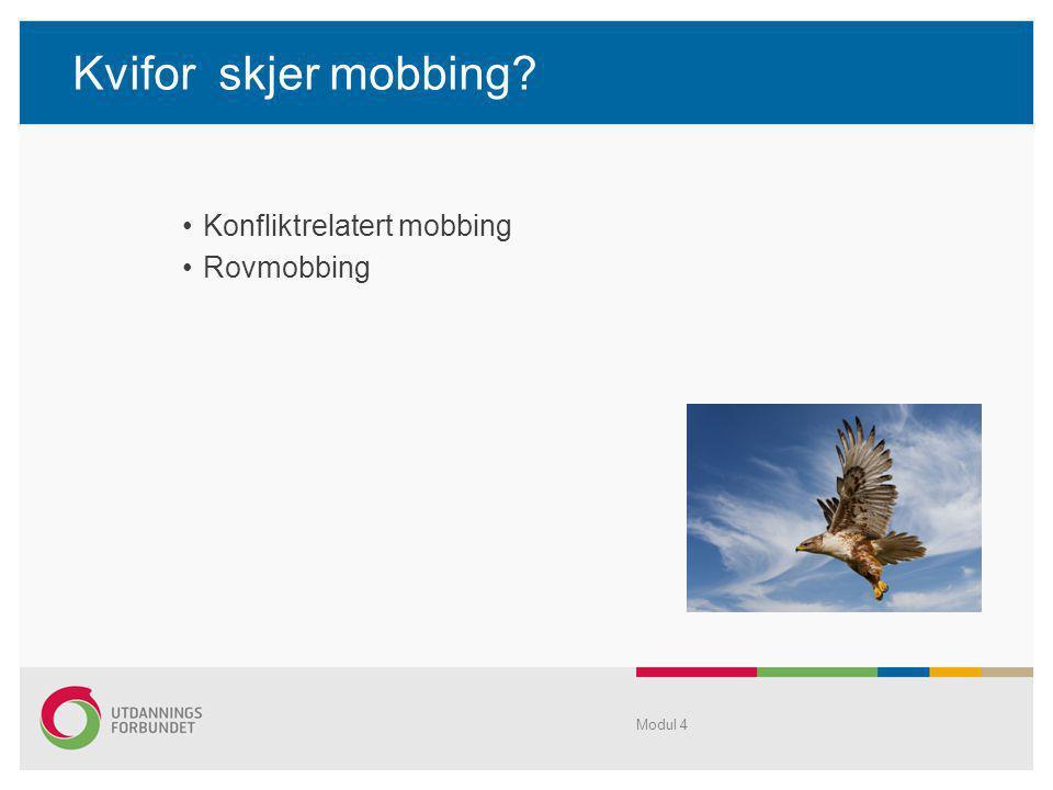 Kvifor skjer mobbing? •Konfliktrelatert mobbing •Rovmobbing Modul 4