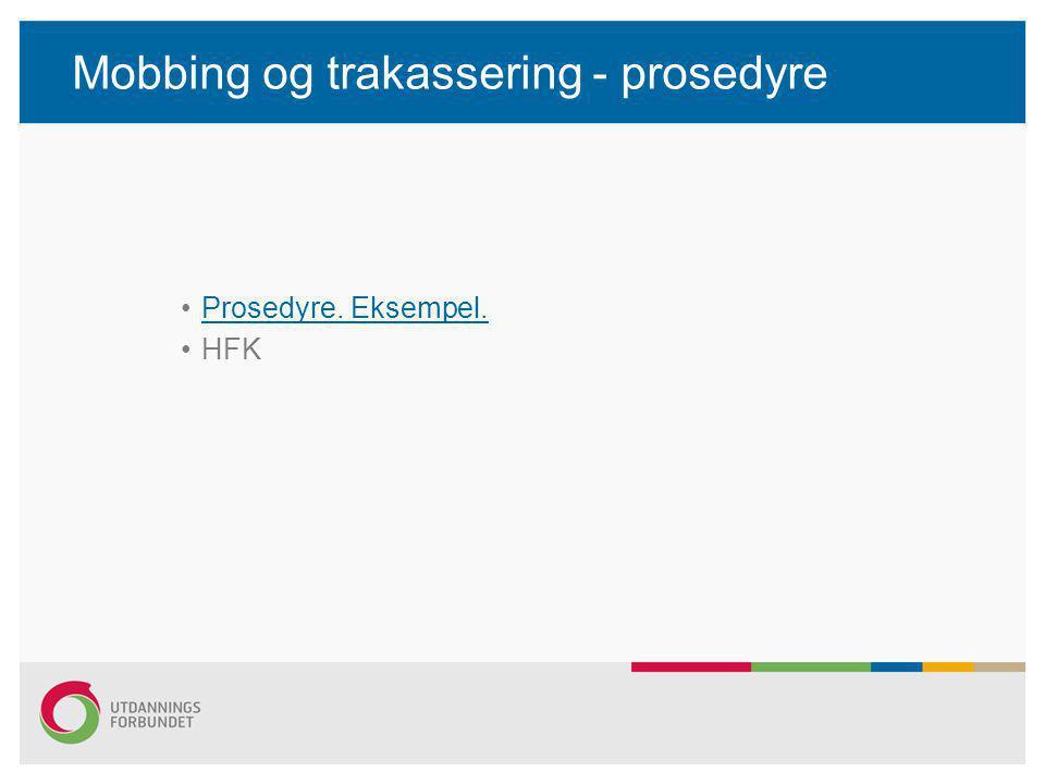 Mobbing og trakassering - prosedyre •Prosedyre. Eksempel.Prosedyre. Eksempel. •HFK