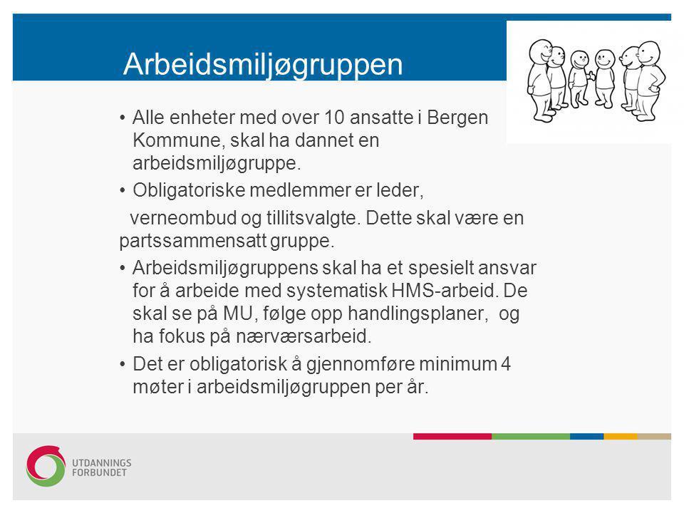 •Alle enheter med over 10 ansatte i Bergen Kommune, skal ha dannet en arbeidsmiljøgruppe. •Obligatoriske medlemmer er leder, verneombud og tillitsvalg