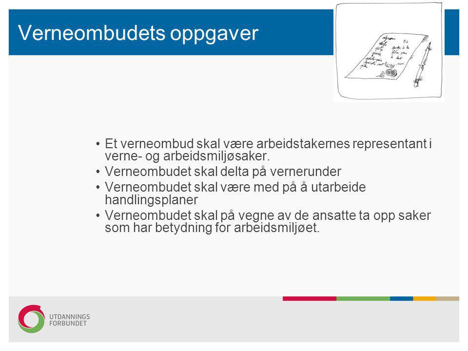 Verneombudets oppgaver •Et verneombud skal være arbeidstakernes representant i verne- og arbeidsmiljøsaker. •Verneombudet skal delta på vernerunder •V