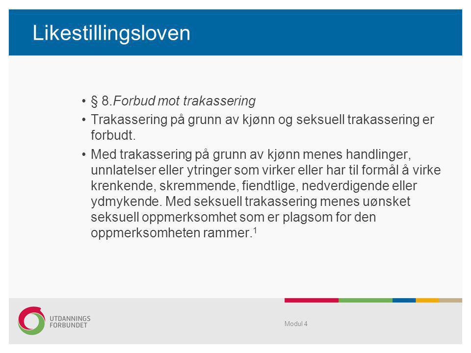 Likestillingsloven •§ 8.Forbud mot trakassering •Trakassering på grunn av kjønn og seksuell trakassering er forbudt.