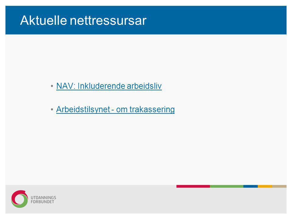 Aktuelle nettressursar •NAV: Inkluderende arbeidslivNAV: Inkluderende arbeidsliv •Arbeidstilsynet - om trakasseringArbeidstilsynet - om trakassering