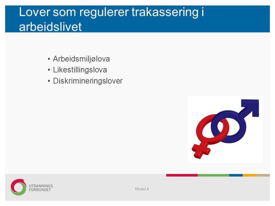 Modul 4 Lover som regulerer trakassering i arbeidslivet •Arbeidsmiljølova •Likestillingslova •Diskrimineringslover