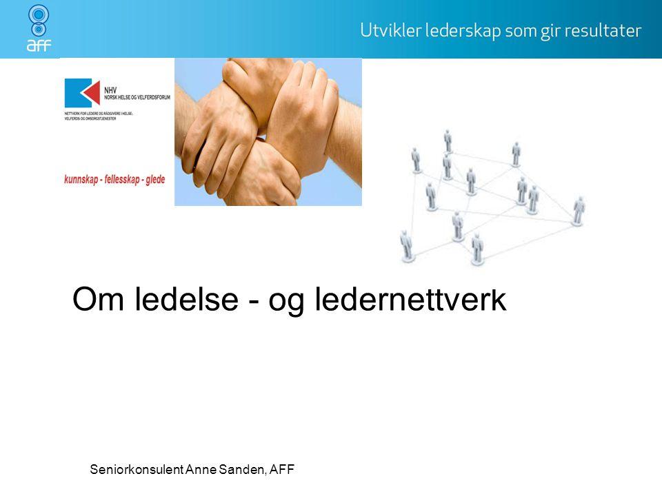 Om ledelse - og ledernettverk Seniorkonsulent Anne Sanden, AFF